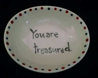 "Hand Painted Ring Dish ""you are treasured"" Soap Dish, Dip Dish, Trinket Dish, Jewelry Dish, Teacher Gift"