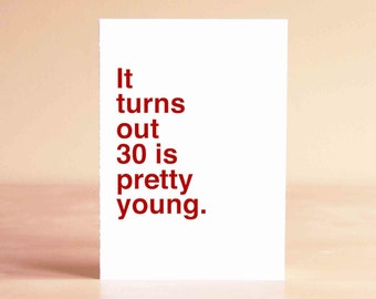 Funny Birthday Card - Funny 30th Birthday Card - Friend Birthday Card - It turns out 30 is pretty young.