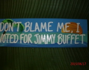 Don't Blame Me, I Voted For Jimmy Buffet