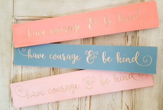 Have courage and be kind cinderella quote sign, inspirational sign, gift, girls room decor, nursery
