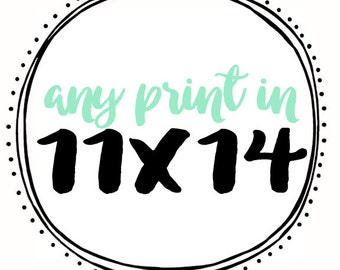 Any Print in 11x14