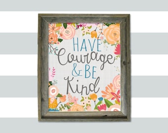 Have Courage and Be Kinds 8x10 print