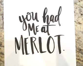 You Had Me At Merlot -- prints or cards