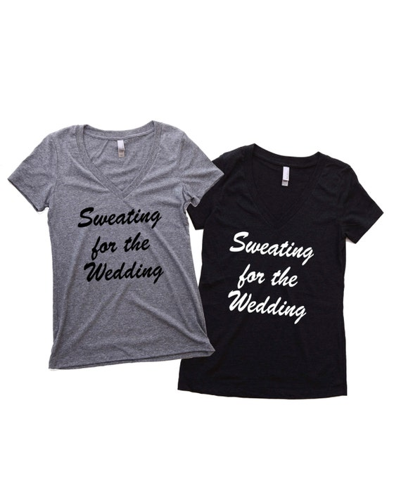 Sweating for the Wedding- Womens Clothing. Sweating for the Wedding Shirt, Bride shirt, Bride Gift, Engagement Gift, Bridal Shower Gift