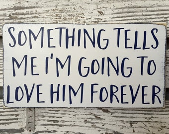 Something tells me I'm going to love him forever hand painted wood sign - nursery decor - customizable - little boy sign - baby shower gift