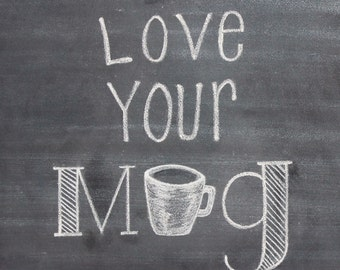 "Love Your Mug 8x10""  Coffee art - Coffee illustration - Download Printable. Chalkboard Print"