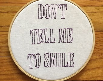 Don't Tell Me To Smile Embroidery, Feminist Wall Art, Feminist Embroidery Quote, Modern Wall Hanging, Modern Embroidery, Hoop Art