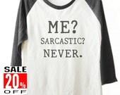 ME Sarcastic Never tshirt baseball tshirt funny quote tee women t shirt unisex 3/4 sleeve t-shirt size S M L