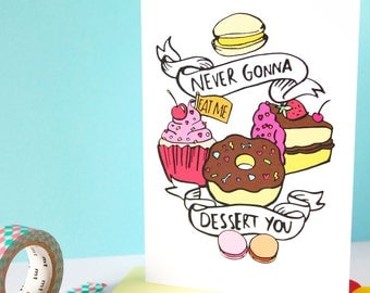 SALE! Never gonna dessert you quote, Dessert Illustration Blank Greeting Card