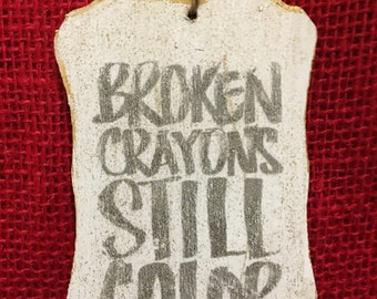 Broken Crayons Still Color-how true! 2 1/2 by 3 1/2 wood tag light weight.Personalization on the back. Memory maker and keep sake.