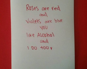 Roses are red ,violets are blue i like alcohol and so you. Drinks. Screw Valentine's day! Anti-Vday card