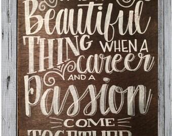 Inspirational chalk quote--great for teachers, nurses, etc!