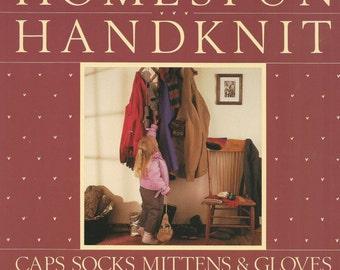 Homespun Handknit Edited by Linda Ligon 1987 Interweave Press - Patterns for Caps Socks Mittens & Gloves  - Like New