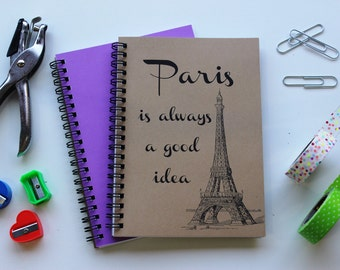 Paris is always a good idea -  5 x 7 journal