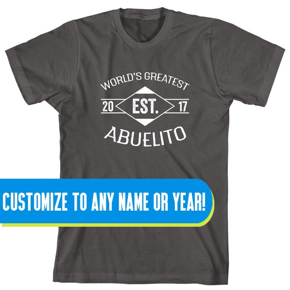 World's Greatest Abuelito EST. 2017 (or any year) Shirt, father's day gift idea, papa, Christmas, birthday, new grandfather - ID: 1652