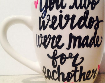 You two weirdos were made for eachother- Engagement I'm Engaged Wedding Gift Bachelorette Party Bridal Shower Coffee Mug