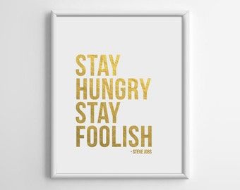 Gold Foil Print, Stay Hungry Stay Foolish, Gold Foil Art, Typography Print, Inspirational Quote, Motivational, Scandinavian, 8x10, A4, A036