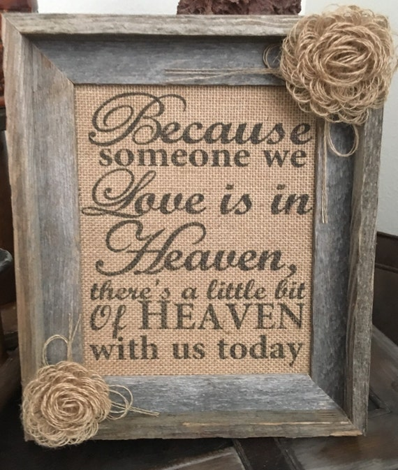 Primitive Barn Wood Framed Burlap Panel Loop Flowers Someone We Love Heaven with us today Rustic Wedding Memorial Shabby Chic