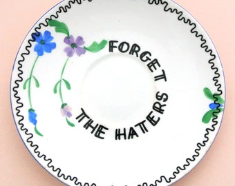 Forget the Haters Floral Ring Holder Vintage China Saucer Earring Trinker Dish Jewellery Storage Ornamental Wall Plate Funny Gangster Ironic