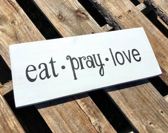 Eat Pray Love Kitchen Decor Wooden Sign Farmhouse Sign Farmhouse Style Eat Pray Love Sign