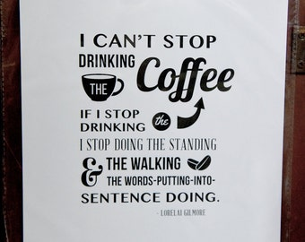 "Gilmore Girls, ""I can't stop drinking the coffee...."" print"