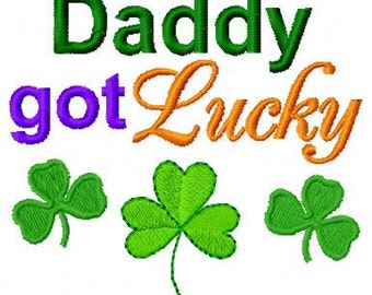 Embroidery Design: Daddy Got Lucky Instant Download St Patrick's Day 4x4, 5x7