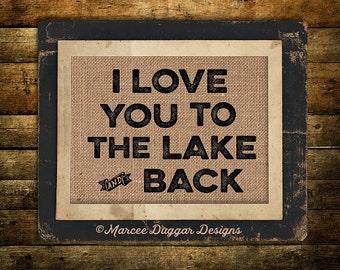 Lake Burlap Print    Love you to the Lake and Back   Man Cave   Lodge   Nature   lake   Woods   242