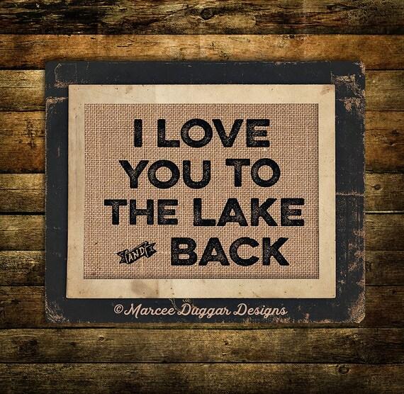 Lake Burlap Print |  Love you to the Lake and Back | Man Cave | Lodge | Nature | lake | Woods | 242