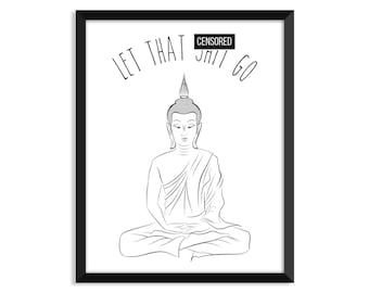 Meditating Buddha, Let That Sh*t Go, yoga poster, meditating, meditating Buddha, Zen, calm, wall art, decor, home, funny, zen art - SD0001