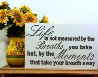 Life Is Not Measured By The Breaths You Take But By The Moments That Take Your Breath Away Handmade Wood Sign - Your Choice Of Colors