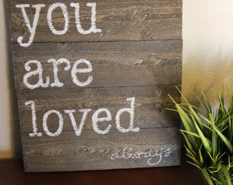 You Are Loved Sign, You are Loved, Wood Sign, Nursery decor, Baby Gift, Wood Sign,  Wedding gift, Home Decor, Pallet Sign, Rustic Sign