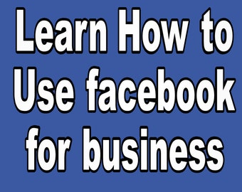 FACEBOOK FOR BUSINESS-Learn how to use Facebook for business