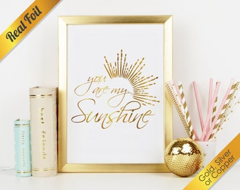 You Are My Sunshine Real Foil Print in Gold, Silver, or Copper