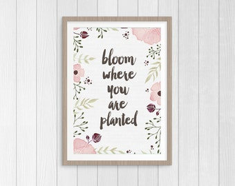 Bloom where you are planted Quote Typography Print