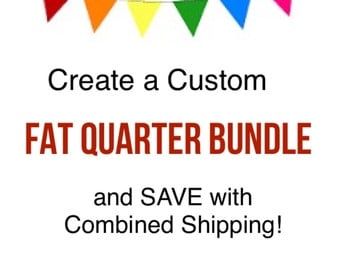 Buy More, Save More!  Buy 2 or more FABRIC FQs and Save with Combined Shipping!