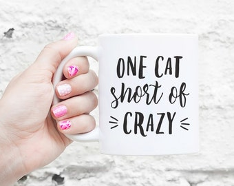 One Cat Short of Crazy Mug - Gifts For Cat Owner, Cool Cat Lover, Cat Art, Cat gift, Funny Cat Gift, Cat Lady Gift, Crazy Cat Lady, Cool Cat