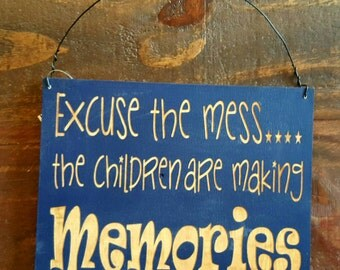Sign, Messy House Sign, Excuse the mess.... the children are making memories Sign