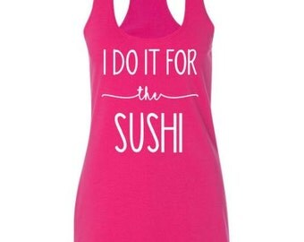 I Do It For The Sushi / Workout Racerback Tank
