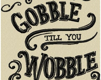 Machine Embroidery Design - Gobble till you Wobble