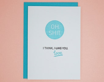Oh Sh!t, I Think I Love You / Letterpress Card
