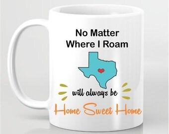 Custom Coffee Mug - No Matter Where I Roam Texas Will Always Be Home Sweet Home - Personalized State Mugs, Going Away Gift, Farewell Gift