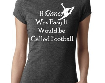 If Dance Was Easy it Would Be Called Football Womens Fit Tee