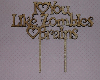 I Love you  like ZOMBIES loves BRAINS! birthday, wedding, engagement Cake Topper, love, acke decoration, celeration