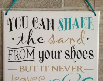 You can shake the sand from your shoes but it never leaves your soul,beach sign,ocean theme,seaside,seashore,beaches,cottage decor,nautical