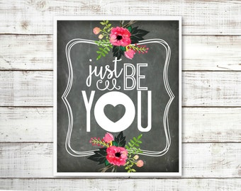 Just Be You Chalkboard Floral Uplifting Typography Printable Digital Print Instant Art INSTANT DOWNLOAD
