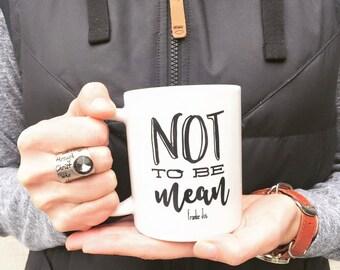 Not to Be Mean Coffee Mug, Ceramic Coffee Mug, Quote Mug, Funny Mug, Tea, Coffee Lover, Tea Cup, Tea Lover, Mug, Gift idea, Gifts for her