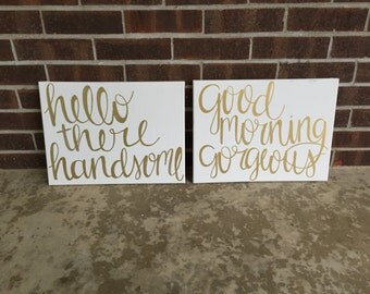 master bedroom decor- signs- hello there handsome/ good morning gorgeous- gold and white- canvas sign