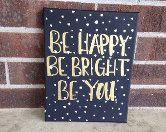 """Quote canvas art- be happy, be bright, be you.- hand painted wall art, decor, dorm room, dorm decor, gold, black, white 8 by 10"""""""