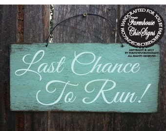 Last Chance To Run Sign, wedding sign, rustic wedding, wedding decor, flower girl sign, 74/68