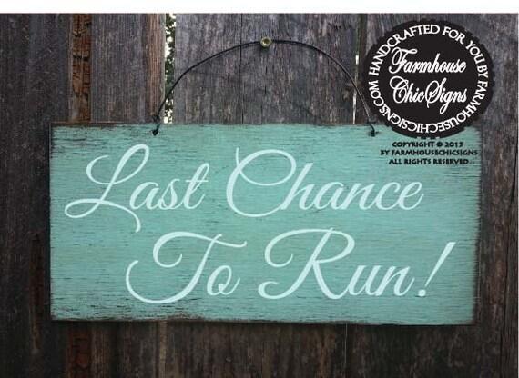 Last Chance To Run Sign, wedding sign, rustic wedding, wedding decor, flower girl sign, 74/68